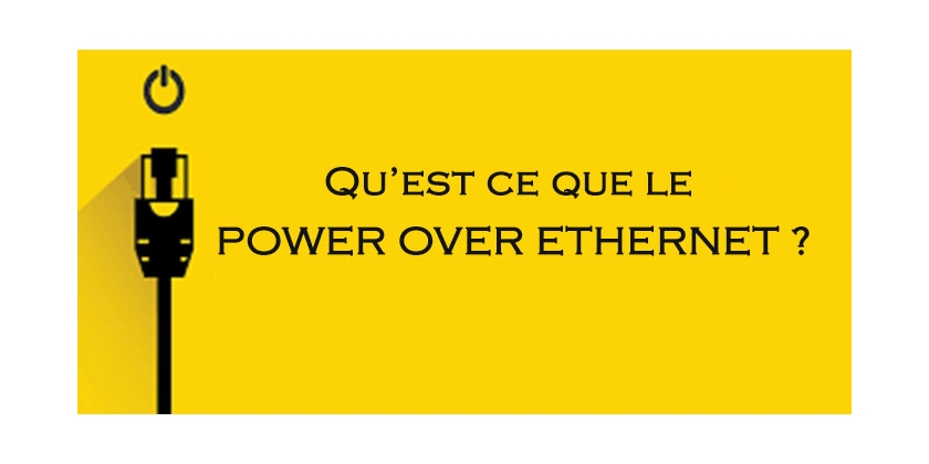 QU'EST CE QUE LA TECHNOLOGIE POE (POWER OVER ETHERNET) ?